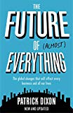 The Future of Almost Everything: The global changes that will affect every business and all ...