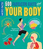 Micro Facts! 500 Fantastic Facts About Your Body