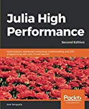 Julia High Performance: Optimizations, distributed computing, multithreading, and GPU progra...