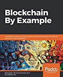 Blockchain By Example: A developer's guide to creating decentralized applications using Bitc...