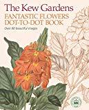 The Kew Gardens Fantastic Flowers Dot-to-Dot Book