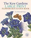 The Kew Gardens Large Print Dot-to-Dot Flowers Book