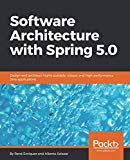 Software Architecture with Spring 5.0: Design and architect highly scalable, robust, and hig...