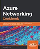 Azure Networking Cookbook: Practical recipes to manage network traffic in Azure, optimize pe...