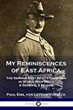 My Reminiscences of East Africa: The German East Africa Campaign in World War One - A Genera...
