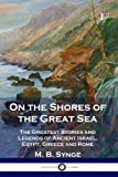 On the Shores of the Great Sea: The Greatest Stories and Legends of Ancient Israel, Egypt, G...