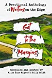 Get to the Margins: A Devotional Anthology of Writers on the Edge