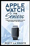 Apple Watch For Seniors: A Ridiculously Simple Guide to Apple Watch Series 4 and WatchOS 5 (...