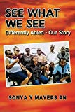 SEE WHAT WE SEE: DIFFERENTLY ABLED - OUR STORY