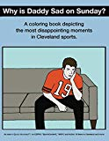 Why Is Daddy Sad On Sunday?: A Coloring Book Depicting The Most Disappointing Moments In Cle...