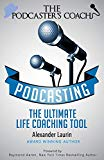 The Podcaster's Coach: Podcasting As The Ultimate Self-Coaching Tool