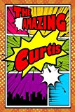 The Amazing Curtis: Fantastic Action Packed Writing Journal, notebook, diary, feature 120 pa...