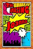 The Amazing Joanna: Fantastic Action Packed Writing Journal, notebook, diary, feature 120 pa...