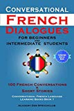 Conversational French Dialogues for Beginners and Intermediate Students: 100 French Conversa...