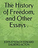 The History of Freedom, and Other Essays .