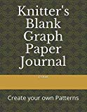 Knitter's Blank Graph Paper Journal: Create your own Patterns