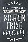 I Just Wanna Be A Stay At Home Bichon Frise Mom: Lined Notebook Journal