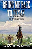 Bring Me Back To Texas (The Texan Gunfighter Western Series)