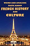 Weird and Amazing Facts About French History and Culture