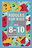 Riddles for Kids Age 8-10: Riddles and Brain Teasers for Kids (Riddles, Puzzles, Trick Quest...