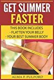 Get Slimmer Faster: Flatten Your Belly, Your Best Summer Body