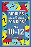 Riddles and Brain Teasers for Kids Ages 10-12: Riddles and Jokes Trick Questions for Kids (B...