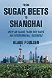 From Sugar Beets to Shanghai: How an Idaho Farm Boy Built an International Business