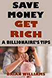 Save Money Get Rich: A Billionaire's Tips
