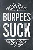 Burpees Suck: Workout Log Gym Fitness Tracker Lined Notebook