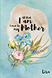 Lisa All that I Am I Owe to My Mother: Personalized Mother Appreciation Journal