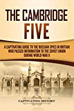 The Cambridge Five: A Captivating Guide to the Russian Spies in Britain Who Passed Informati...