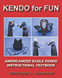 Kendo For Fun: Americanized Eagle Kendo Instructional Textbook