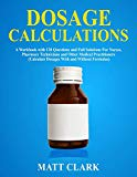 Dosage Calculations: A Workbook with 120 Questions and Full Solutions For Nurses, Pharmacy T...
