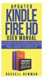 UPDATED KINDLE FIRE HD USER MANUAL: Comprehensive User Guide with Step by Step instructions ...