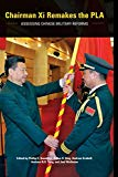 Chairman Xi Remakes the PLA: Assessing Chinese Military Reforms