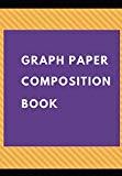 Graph Paper Composition Book: Quad Rule Graph Paper Composition Book for Students and Teache...