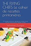 THE FLYING CHEFS Le cahier de recettes printanières: 10 recettes exclusives raffinées  du cu...