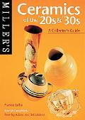 Miller's Ceramics of the '20s & '30s A Collector's Guide