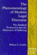 Phenomenology of Modern Legal Discourse The Juridical Production and the Disclosure of Suffe...