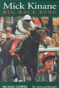 Mick Kinane Big Race King  The Authorized Biography