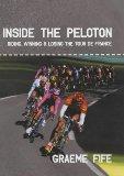 Inside the Peloton: Riding, Winning & Losing the Tour de France