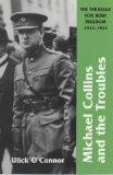 Michael Collins and Troubles: The Struggle for Irish Freedom 1912-1922