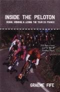 Inside the Peloton: Riding, Winning and Losing the Tour de France - Graeme Fife - Paperback