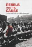 Rebels for the Cause: The Alternative History of Arsenal Football Club