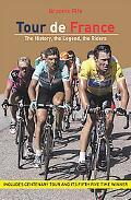 Tour De France The History, the Legend, the Riders