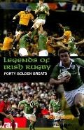 Legends of Irish Rugby Forty Golden Greats