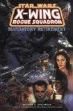 X-wing Rogue Squadron: Mandatory Retirement (Star Wars)