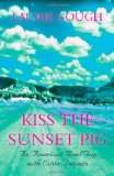 KISS THE SUNSET PIG: AN AMERICAN ROAD-TRIP WITH EXOTIC DETOURS
