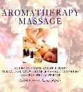 Aromatherapy and Massage: Achieving Health and Well-Being the Natural Way with Simple Massag...