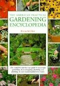 American Practical Gardening Encyclopedia The Complete Step-By-Step Guide to Successful Gard...